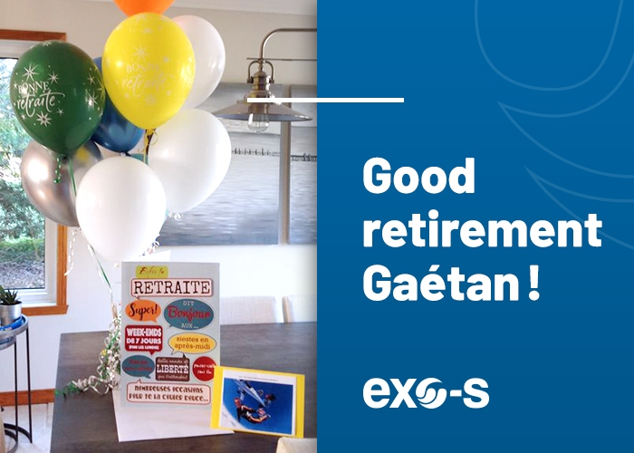 It is with the feeling of accomplished duty that one of our precious collaborator, Gaétan Dion, bowed out after 39 years of contribution at Exo-s!